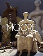 Henry Moore L'atelier by Collectif