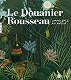 Le Douanier Rousseau. L'innocence archaïque…