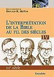 Mckim, Donald K.: l'interprétation de la bible au fil des siècles t.4 ; XX siècle