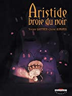 Aristide broie du noir by Séverine…