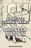 Brown, Chester: Je ne t'ai jamais aimé