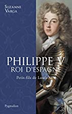 Philippe V roi d'Espagne: petit-fils de…