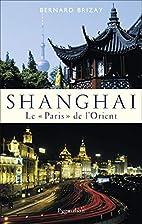 Shanghai: Le Paris de l'Orient by…
