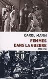 Carol Mann: femmes dans la guerre ; 1914-1945
