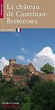 Le chateau de Castelnau-Bretenoux by Pascal…