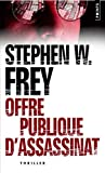 Stephen-W Frey: Offre publique d'assassinat (French Edition)
