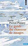 Gavin Pretor-Pinney: Le Guide du chasseur de nuages (French Edition)