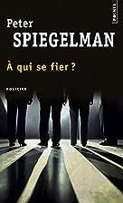 A qui se fier ? by Peter Spiegelman