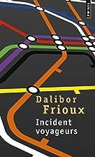 Incident voyageurs by Dalibor Frioux