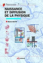 Naissance et Diffusion de la Physique by…