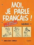 Moi, Je Parle Francais: Niveau 1 by Anne…