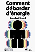 Comment déborder d'énergie by Jean-Paul…
