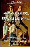 Taffel, Ron: Maman a raison, papa n'a pas tort-- (French Edition)