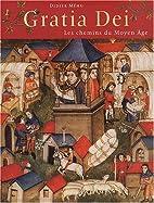 Gratia Dei : Les chemins du Moyen Age by…