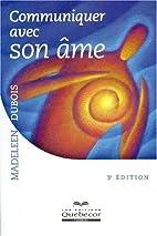 Communiquer avec son âme - 3e éd. by Les…