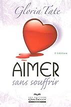 AIMER SANS SOUFFRIR 3E ED by Gloria Tate