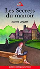 SECRETS DU MANOIR (LES) by Martine Latulippe