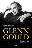Bazzana, Kevin: Glenn Gould: une vie