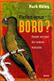 Mark Abley: Parlez-vous boro ? (French Edition)