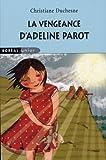 Duchesne, Christiane: Vengeance d'Adeline Parot (La)