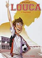 Louca, tome 1 : Coup d'envoi by Bruno…