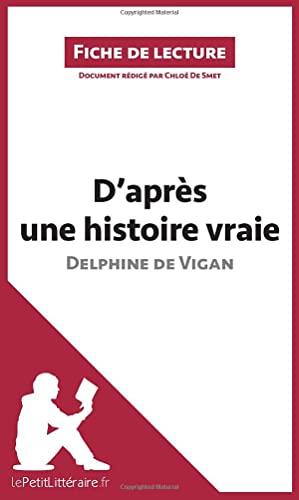 dapres-une-histoire-vraie-de-delphine-de-vigan-fiche-de-lecture-resume-complet-et-analyse-detaillee-de-loeuvre