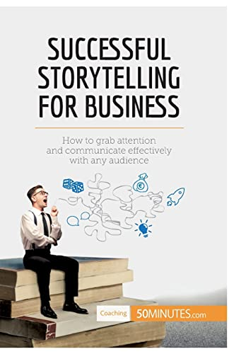 successful-storytelling-for-business-how-to-grab-attention-and-communicate-effectively-with-any-audience