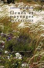 Fleurs et paysages des Causses by Christian…