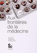 Aux frontières de la médecine…