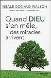 Neale Donald Walsch: quand Dieu s'en mêle, des miracles arrivent