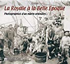 La Royale à la Belle Epoque - Photographies…