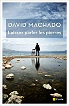Laissez parler les pierres by David Machado