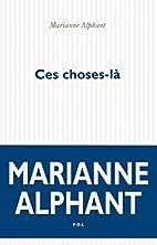 Ces choses-là by Marianne Alphant