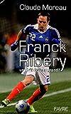 Claude Moreau: Franck Ribéry (French Edition)