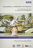 Sudmeier-Rieux, Karen: Ecosystems, Livelihoods And Disasters: An Integrated Approach to Disaster Risk Management