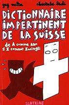 Dictionnaire impertinent de la Suisse : De A…