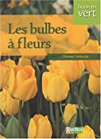 Les bulbes à fleurs by Thérèse Trédoulat