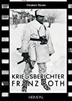 KRIEGSBERICHTER FRANZ ROTH by Charles Trang