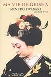 Iwasaki, Mineko: Ma vie de geisha (French Edition)