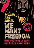 Abu-Jamal, Mumia: We want freedom: Une vie dans le parti des Black Panthers