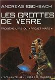 Andreas Eschbach: Le projet Mars, Tome 3: Les grottes de verre
