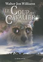 Le Coup du cavalier by Walter Jon Williams