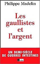 Les gaullistes et l'argent by Philippe…