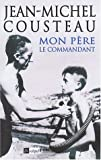 Jean-Michel Cousteau: Mon père, le commandant (French Edition)