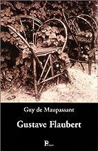 Gustave Flaubert by Guy de Maupassant