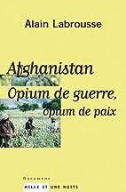 Afghanistan opium de guerre, opium de paix…