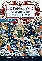 Mahomet the prophet; or, Fanaticism: a…