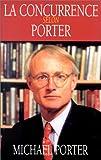 Porter, Michael: La Concurrence selon Porter (French Edition)