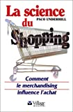 Underhill, Paco: La Science du shopping. Comment le merchandising influence l'achat (French Edition)