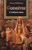 McKenzie, Nancy: Guenièvre: L'Enfance d'une reine (French Edition)